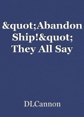 """""""Abandon Ship!"""" They All Say"""