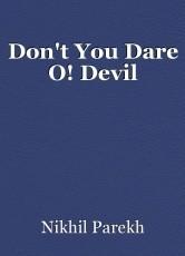 Don't You Dare O! Devil