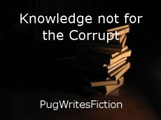 Knowledge not for the Corrupt