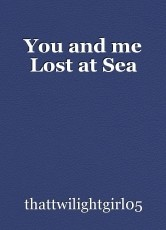 You and me Lost at Sea