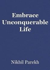 Embrace Unconquerable Life