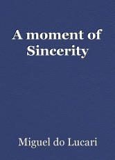 A moment of Sincerity