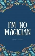 I'm no magician