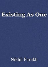 Existing As One