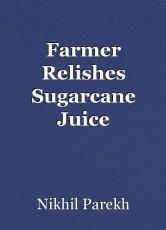 Farmer Relishes Sugarcane Juice