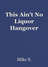 This Ain't No Liquor Hangover