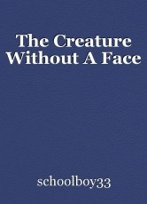 The Creature Without A Face