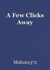 A Few Clicks Away