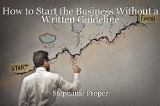 How to Start the Business Without a Written Guideline