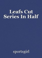 Leafs Cut Series In Half