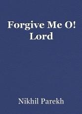 Forgive Me O! Lord