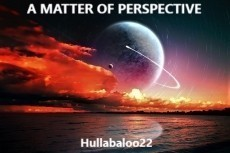 A Matter Of Perspective, short story by hullabaloo22