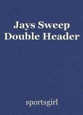 Jays Sweep Double Header