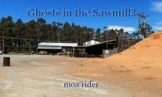 Ghosts in the Sawmill?