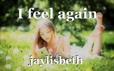 I feel again
