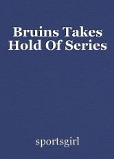 Bruins Takes Hold Of Series