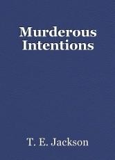 Murderous Intentions