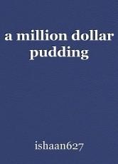 a million dollar pudding