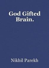God Gifted Brain.