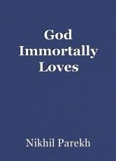 God Immortally Loves