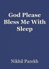 God Please Bless Me With Sleep