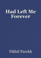 Had Left Me Forever