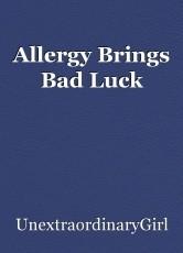 Allergy Brings Bad Luck