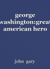 george washington:great american hero