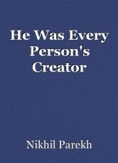 He Was Every Person's Creator