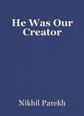 He Was Our Creator