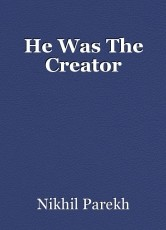 He Was The Creator