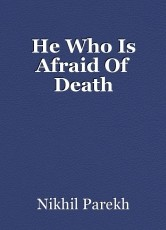 He Who Is Afraid Of Death
