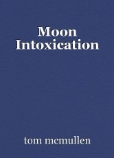 Moon Intoxication