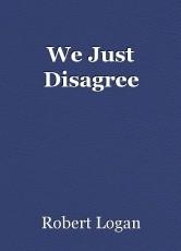 We Just Disagree