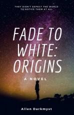 Fade to white: Origins
