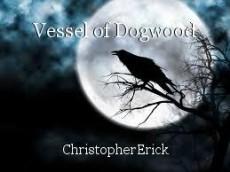 Vessel of Dogwood