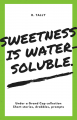 Sweetness is Water-Soluble.