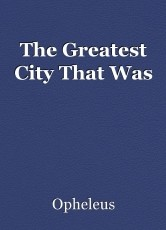 The Greatest City That Was