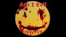 Am I Evil