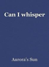 Can I whisper