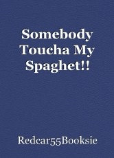Somebody Toucha My Spaghet!!