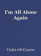 I'm All Alone Again