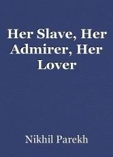 Her Slave, Her Admirer, Her Lover