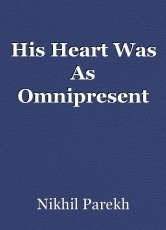 His Heart Was As Omnipresent