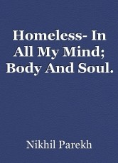 Homeless- In All My Mind; Body And Soul.