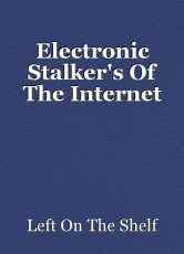 Electronic Stalker's Of The Internet