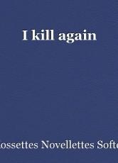 I kill again