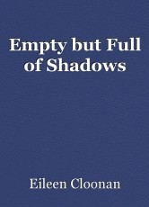 Empty but Full of Shadows