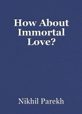 How About Immortal Love?