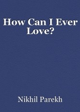 How Can I Ever Love?